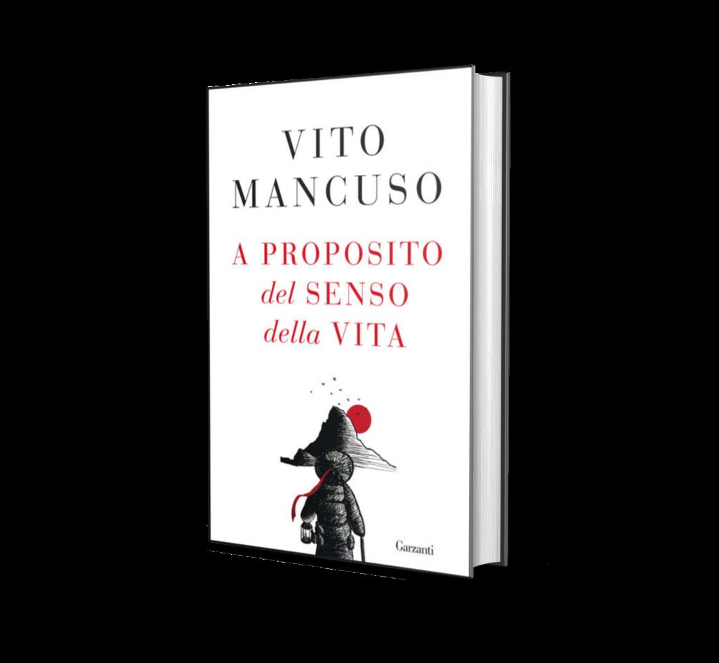 A proposito del senso della vita, il nuovo saggio di Vito Mancuso (Garzanti)
